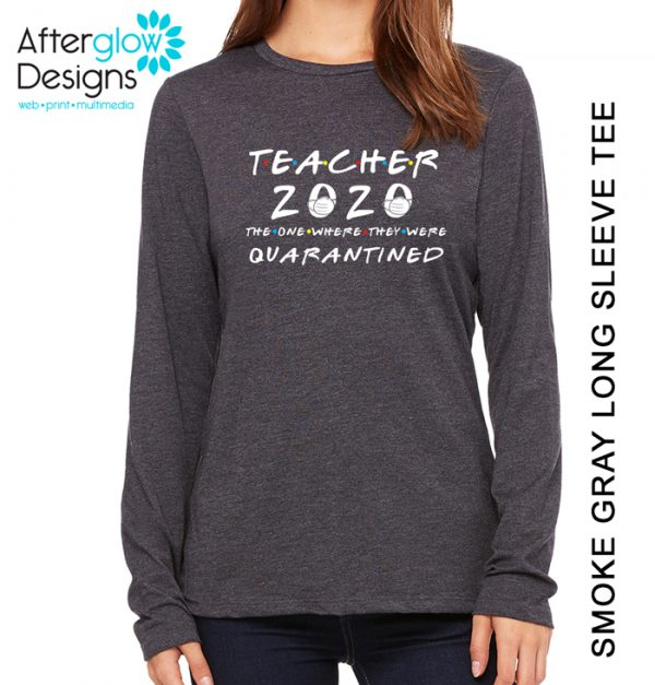 """Teacher 2020 - The One Where They Were Quarantined"" Long Sleeve Tee"