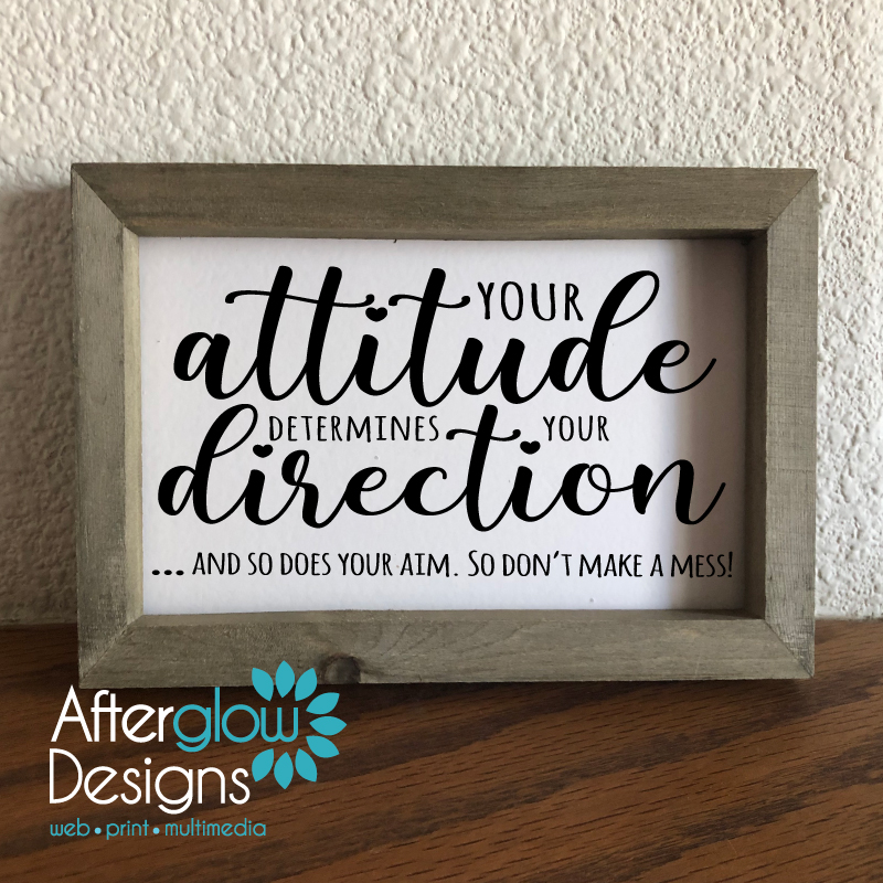 Your Attitude Determines Your Direction...and So Does Your Aim. Don't Make a Mess!