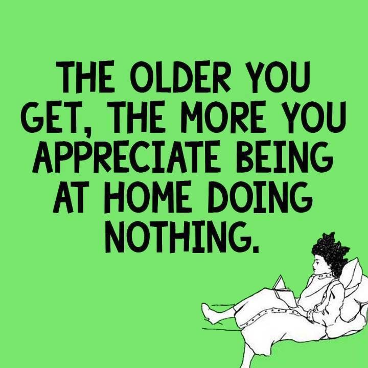 Picture with quote about doing nothing the older I get