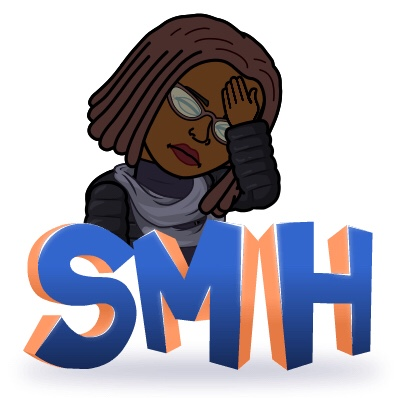 "bitmoji of black woman with locs with her hand on her forehead and the saying ""Shaking my Head"" in disbelief that I forgot javascript."