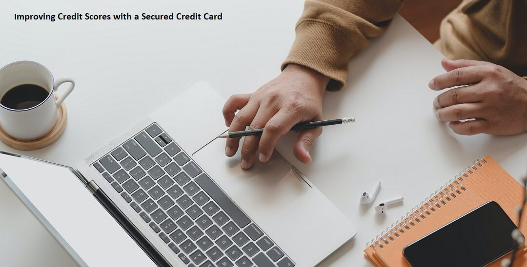 Improving Credit Scores with a Secured Credit Card