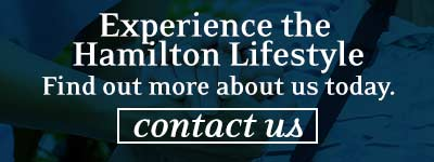 Experience the Hamilton Lifestyle. Find out more about us today. Contact us.