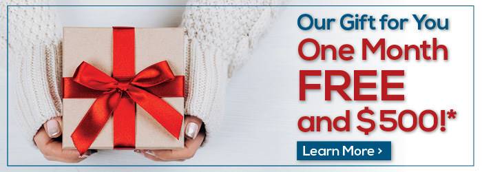 Our Gift for You: One month Free and $500! Learn More
