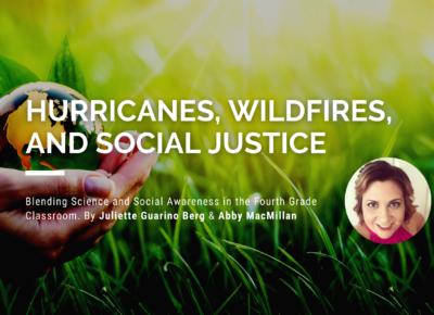 Hurricanes, Wildfires, and Social Justice: Blending Science and Social Awareness in the Fourth Grade Classroom