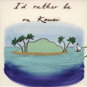 I'd Rather Be In Kauai Tile