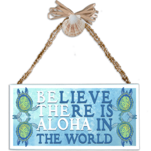 Believe there is Aloha in the World Varnished Canvas Sign