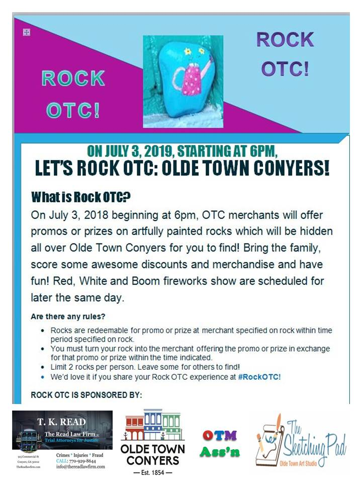 Rock OTC is a free, Easter-egg like event open to the public.  Olde Town Conyers Merchants will hide painted rocks all over Olde Town on July 3, 2019 beginning at 6pm. Find the rocks and get promos or prizes!