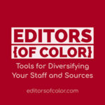 "Transparent white strip on top of blood-red background has EDITORS {OF COLOR} knocked out. Below, reads ""Tools for Diversifying Your Staff and Sources,"" followed by editorsofcolor.com."
