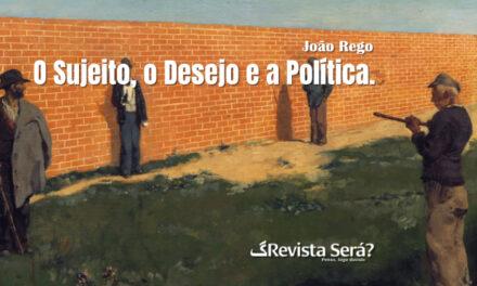 O Sujeito, o Desejo e a Política – João Rego