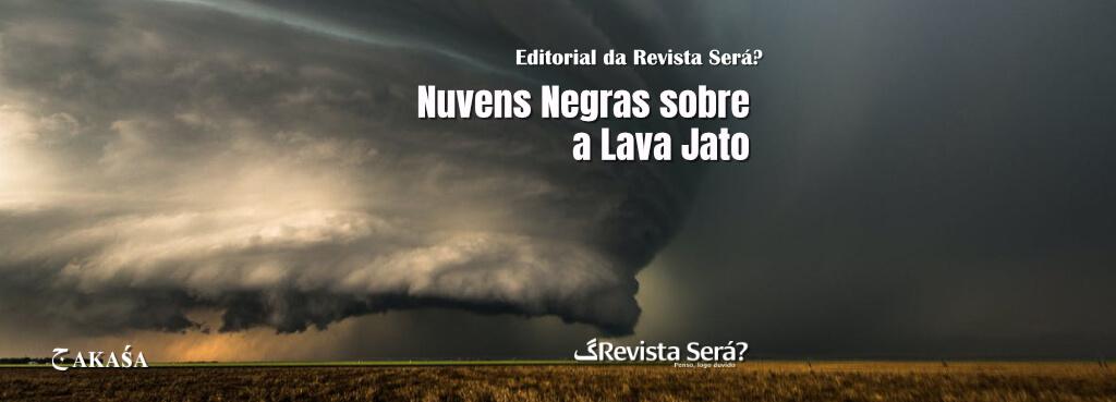 Nuvens Negras sobre a Lava Jato – Editorial