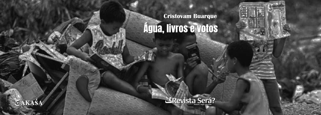 Água, livros e votos