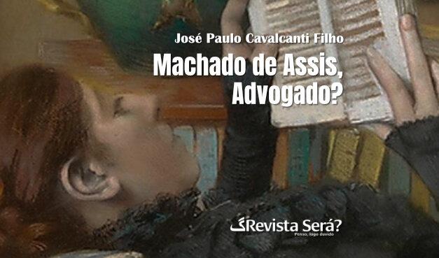 Machado De Assis, Advogado? – José Paulo Cavalcanti Filho