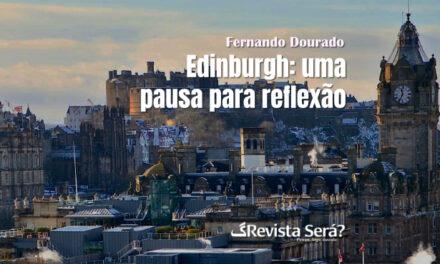 Edinburgh: uma pausa para reflexão – Fernando Dourado