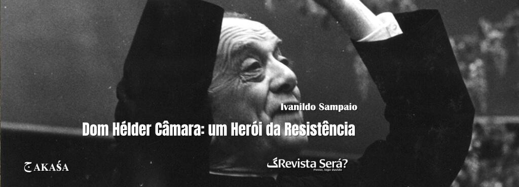 Dom Hélder Câmara: um Herói da Resistência