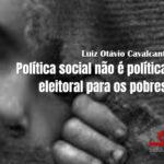 Política social não é política eleitoral para os pobres.
