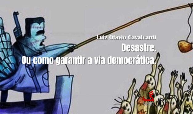 Desastre. Ou como garantir a via democrática.
