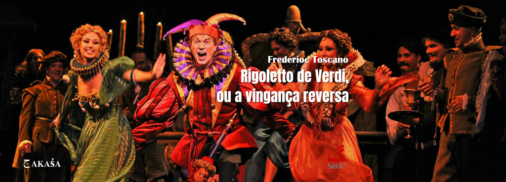 Rigoletto de Verdi, ou a vingança reversa