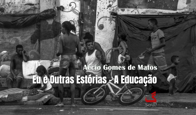 Eu e Outras Estórias – A Educação