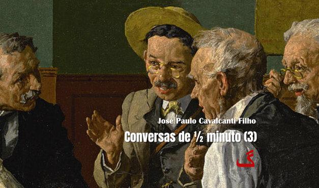 Conversas de ½ minuto (3)
