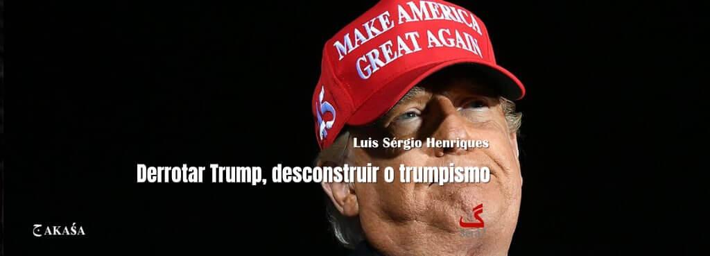Derrotar Trump, desconstruir o trumpismo