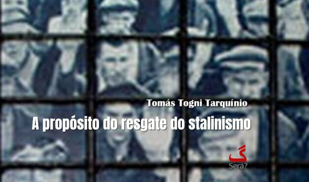 A propósito do resgate do stalinismo.