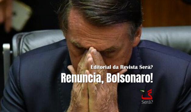 Renuncia, Bolsonaro!