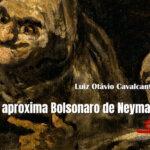 O que aproxima Bolsonaro de Neymar