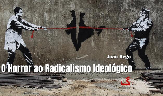 O Horror ao Radicalismo Ideológico