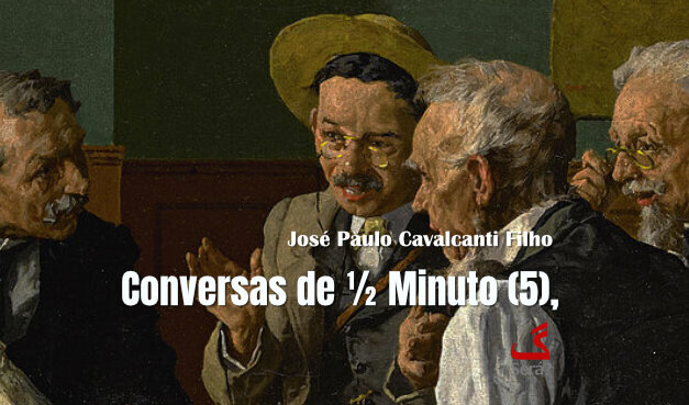 Conversas de ½ minuto (5)