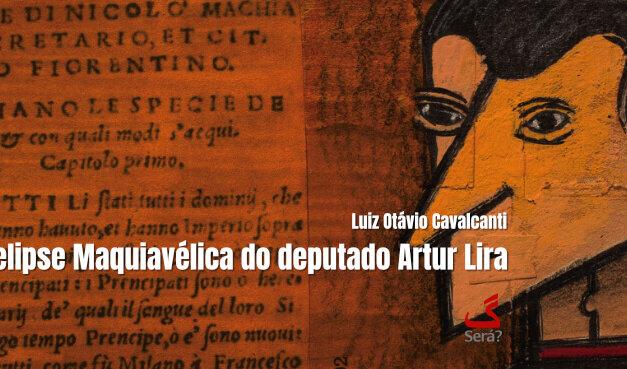 A elipse Maquiavélica do deputado Artur Lira