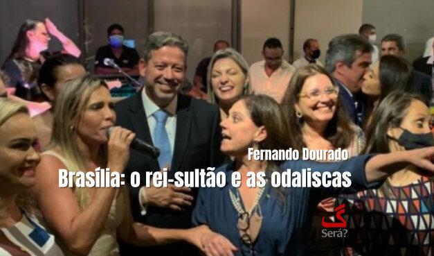 Brasília: o rei-sultão e as odaliscas