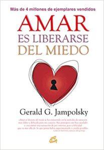 AMAR ES LIBERARSE DEL MIEDO (GERALD G. JAMPOLSKY)