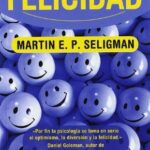 LA AUTÉNTICA FELICIDAD (MARTIN E. P. SELIGMAN)