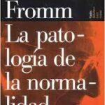 LA PATOLOGÍA DE LA NORMALIDAD (ERICH FROMM)