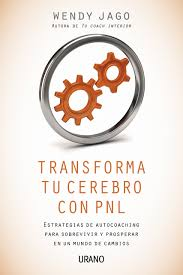 TRANSFORMA TU CEREBRO CON PNL (WENDY JAGO)