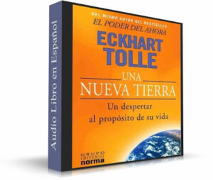 UNA NUEVA TIERRA UN DESPERTAR AL PROPÓSITO DE LA VIDA (EKHART TOLLE)