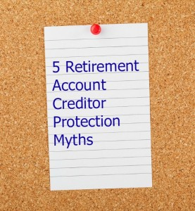 Retirement Account Creditor Protection Myths
