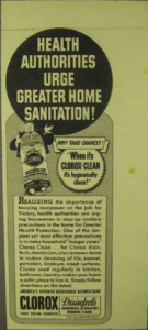 "A WWII era Clorox advertisement promotes using bleach to keep manpower on the job for victory with the same anthropomorphized bleach bottle proclaiming, ""Health authorities urge greater home sanitation! Why take chances? When it's clorox-clean it's hygienically clean!"""