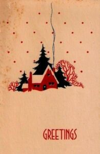 "A worn holiday card, probably from the early-to-mid 20th century, depicting a stylized cozy house in a grove of trees on a snowy day. It reads ""Greetings."""