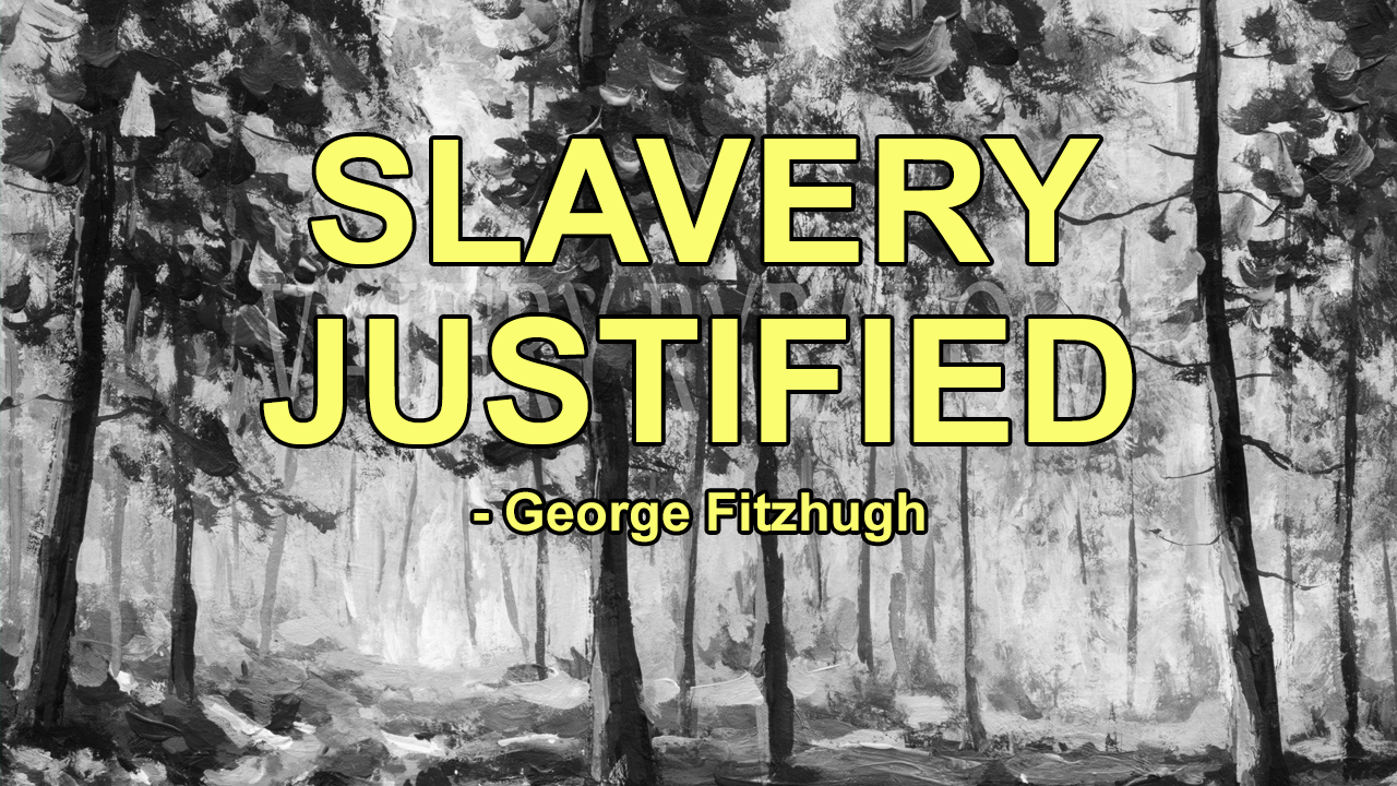 Slavery Justified – George Fitzhugh, 1849 (Transcribed)