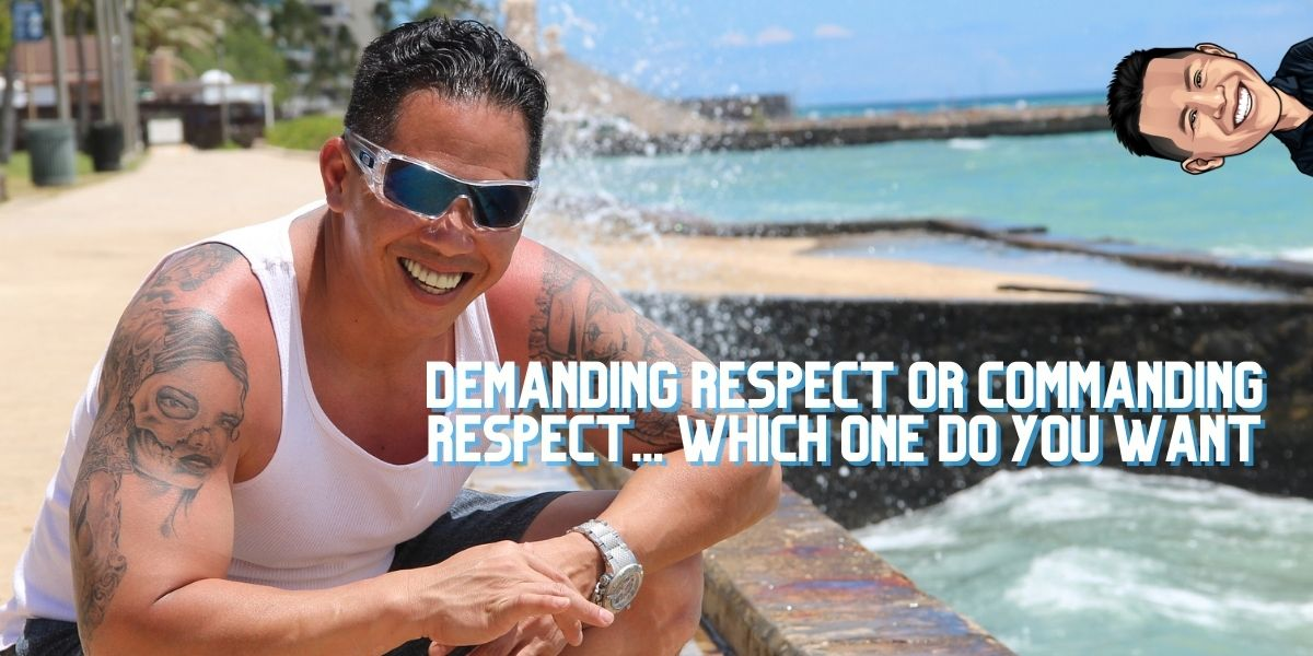 Demanding Respect or Commanding Respect Which One Do You Want