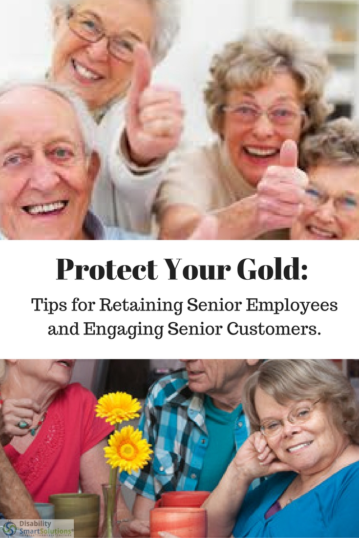 Protect Your Gold - Tips for Retaining Senior Employees and Engaging Senior Customers.