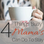 4 Things Busy Mama's Can Do To Stay On Plan