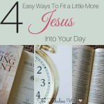4  Easy Ways to Fit a Little More Jesus Into Your Day