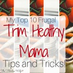 My Top 10 Frugal Trim Healthy Mama Tips and Tricks!