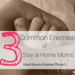3 Common Enemies of SAHM's (And How to Combat Them!)