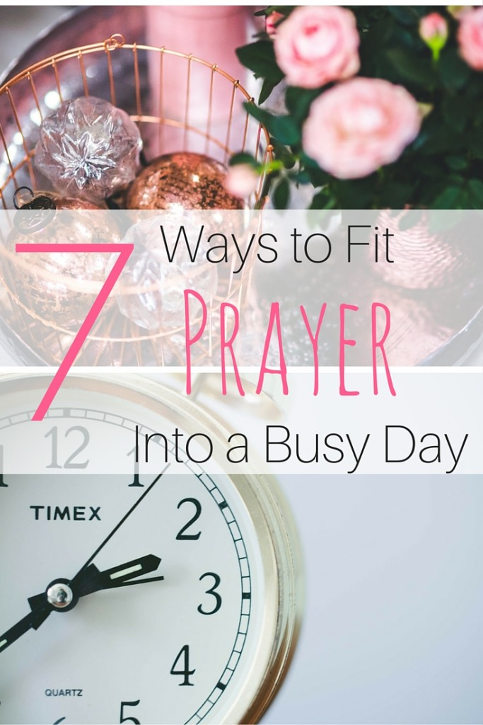 7 Easy Ways to Fit Prayer into Your Day!