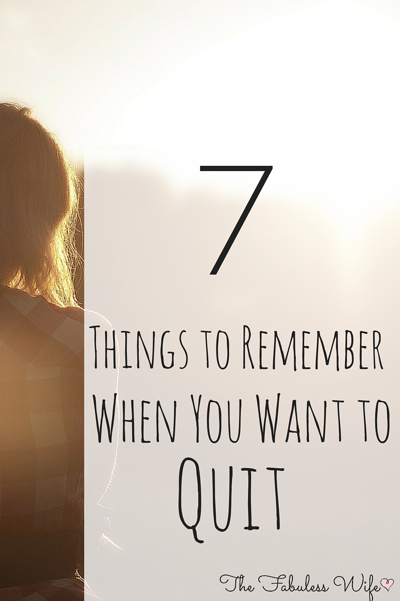 7 Things to remember when you want to quit