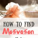 How to Find Motivation as a Stay at Home Mom