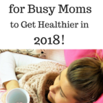 6 Ways for Busy Moms to Get Healthier in 2018!